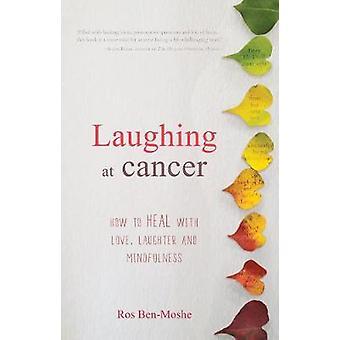 Moquer du cancer - comment guérir avec amour - rire et la pleine conscience