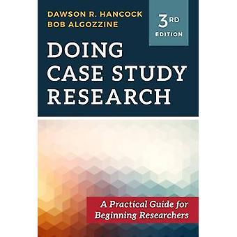 Faire de la recherche étude de cas - un Guide pratique pour les débutants de chercheur