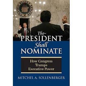 El Presidente nombrará - cómo Congreso triunfa el poder ejecutivo por