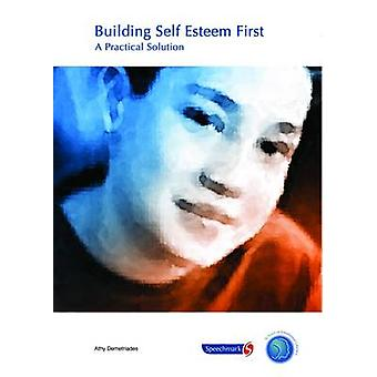 Building Self-Esteem First - A Practical Solution (1st New edition) b