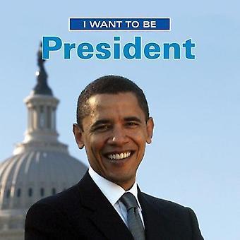 Je veux être président (I Want to Be (Firefly Broché))