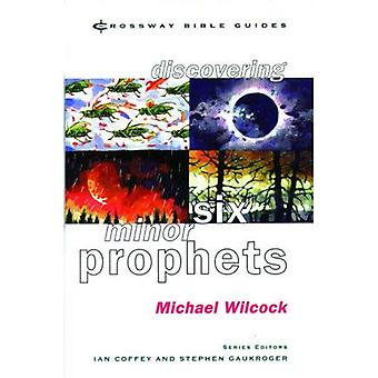 Discovering Six Minor Prophets: Understanding the Signs of the Times (Crossway Bible Guides)