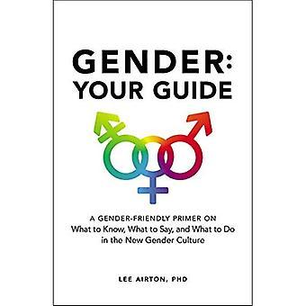 Sukupuoli: Opas: sukupuoli-Friendly Primer mitä sanoa, mitä tietää ja mitä tehdä uusi sukupuoli kulttuuri