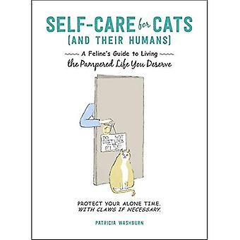 Zelfzorg voor katten (en hun mensen): van een katachtige gids voor de verwende leven u verdient