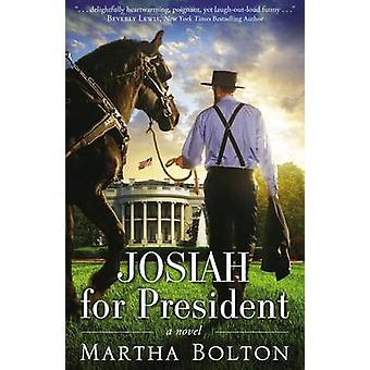 Josiah for President A Novel by Bolton & Martha