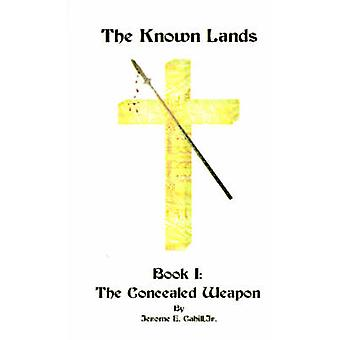 The Known Lands Book I The Concealed Weapon by Cahill & Jerome E.