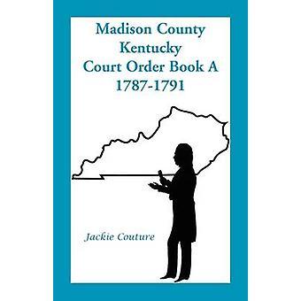 Madison County Kentucky Court orderbok i 17871791 av Couture & Jackie