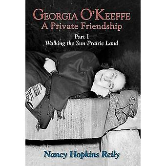 Georgia OKeeffe a Private Friendship Part I Hardcover by Reily & Nancy Hopkins