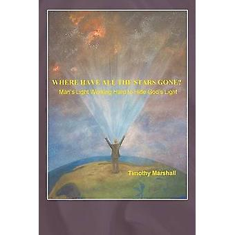 Where Have All the Stars Gone Mans Light Working Hard to Hide Gods Light by Marshall & Timothy