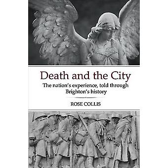 Death and the City The Nations Experience Told Through Brightons History by Collis & Rose