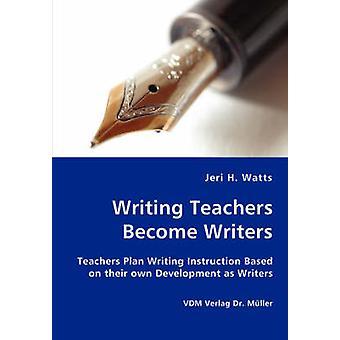 Maestros se convierten en escritores maestros Plan de escritura instrucción basado en la escritura en su propio desarrollo como escritores por Watts y Jeri & H.