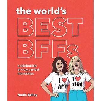 The World's Best BFFs - A celebration of truly perfect friendships by
