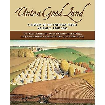 Unto a Good Land - Volume 2 - A History of the American People - From 1