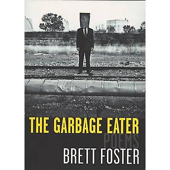 The Garbage Eater - Poems by Brett Foster - 9780810127456 Book