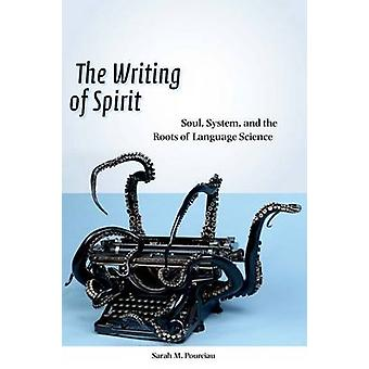 The Writing of Spirit - Soul - System - and the Roots of Language Scie