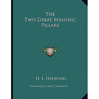 The Two Great Masonic Pillars by H L Haywood - 9781163023914 Book