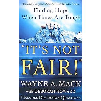 It's Not Fair! - Finding Hope When Times Are Tough by Wayne A Mack - D