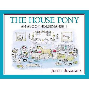 The House Pony - An ABC of Horsemanship by Juliet Blaxland - 978190880