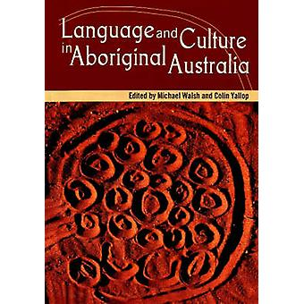 Language and Culture in Aboriginal Australia by Michael Walsh - Colin