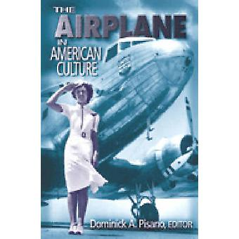 The Airplane in American Culture by Dominick A. Pisano - 978047206833
