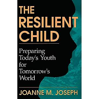 The Resilient Child: Preparing Today's Youth for Tomorrow's World
