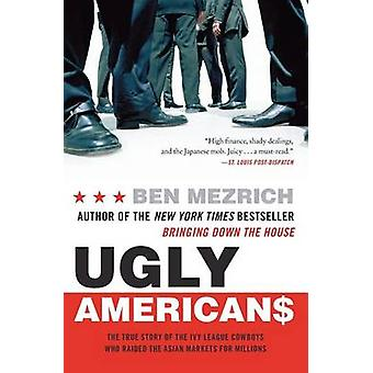 Ugly Americans - The True Story of the Ivy League Cowboys Who Raided t
