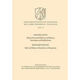 Elektrothermische Kuhlung Und Heizung Grundlagen Und Moglichkeiten. Mass Und Messen in Geschichte Und Gegenwart by Justi & Eduard
