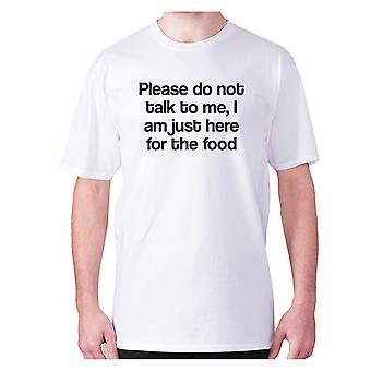 Mens funny foodie t-shirt slogan tee eating hilarious - Please do not talk to me I am just here for the food
