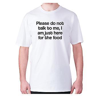Mens divertente foodie t-shirt slogan tee mangiare esilarante - Per favore non parlare con me sono qui solo per il cibo