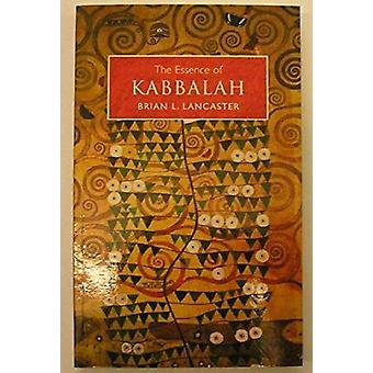 Kabbalah  The Essence of by Brian L Lancaster