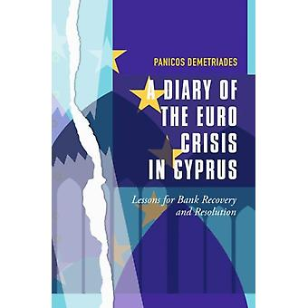Diary of the Euro Crisis in Cyprus Lessons for Bank Recovery and Resolution 2017 by Demetriades & Panicos