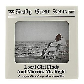 Really Great News Local Girl Finds And Marries Mr Right 4 X 5 Photo Frame