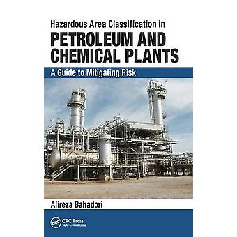 Hazardous Area Classification in Petroleum and Chemical Plants by Bahadori & Alireza Southern Cross University & East Lismore & NSW & Australia