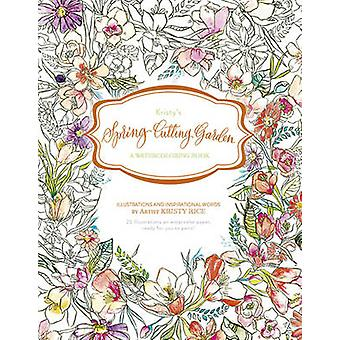 Kristys Spring Cutting Garden A Watercoloring Book by Kristy Rice