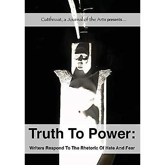 Truth To Power Writers Respond To The Rhetoric Of Hate And Fear by Uschuk & Pam