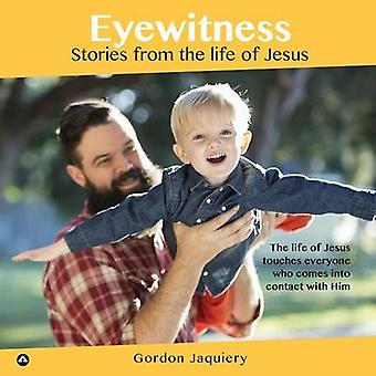 Eyewitness Stories from the life of Jesus by Jaquiery & Gordon