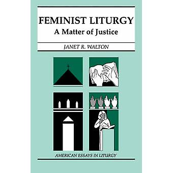 Feminist Liturgy A Matter of Justice by Walton & Janet R.