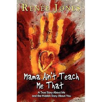Mama Aint Teach Me That by Jones & Rene