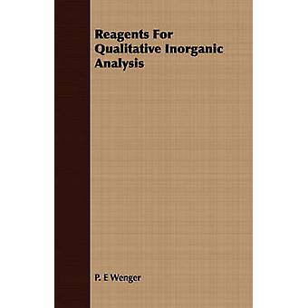 Reagents For Qualitative Inorganic Analysis by Wenger & P. E
