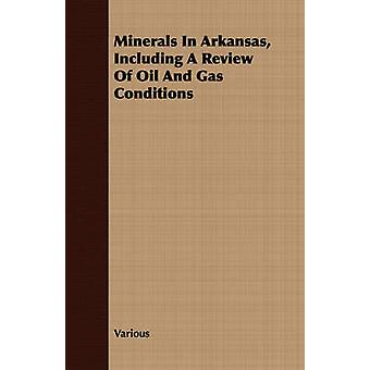 Minerals In Arkansas Including A Review Of Oil And Gas Conditions by Various