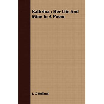 Kathrina Her Life and Mine in a Poem by Holland & Josiah Gilbert