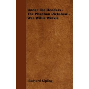 Under The Deodars  The Phantom Rickshaw  Wee Willie Winkie by Kipling & Rudyard