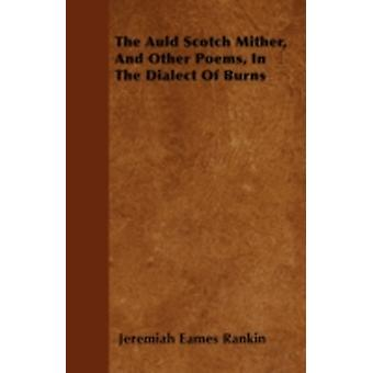 The Auld Scotch Mither And Other Poems In The Dialect Of Burns by Rankin & Jeremiah Eames