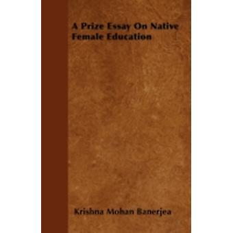 A Prize Essay On Native Female Education by Banerjea & Krishna Mohan