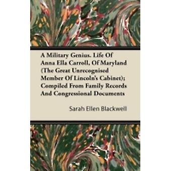 A Military Genius. Life Of Anna Ella Carroll Of Maryland The Great Unrecognised Member Of Lincolns Cabinet Compiled From Family Records And Congressional Documents by Blackwell & Sarah Ellen