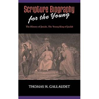 Scripture Biography for the Young The History of Josiah by Gallaudet & Thomas H.