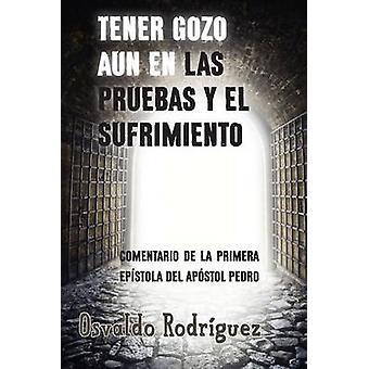Tener Gozo Aun En Las Pruebas Y El Sufrimiento by Rodriguez & Osvaldo