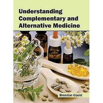 Understanding Complementary and Alternative Medicine by Gould & Brendon