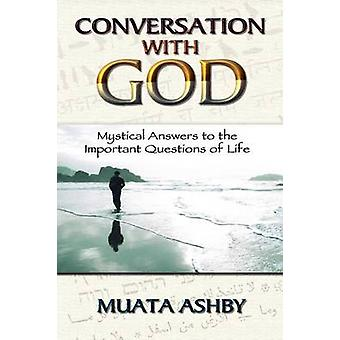 Conversation with God Mystical Answers to the Important Questions of Life by Ashby & Muata