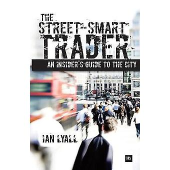 The StreetSmart Trader An Insiders Guide to the City by Lyall & Ian
